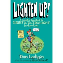 Falcon Guides Lighten Up! A Complete Handbook for Light and Ultralight Backpacking